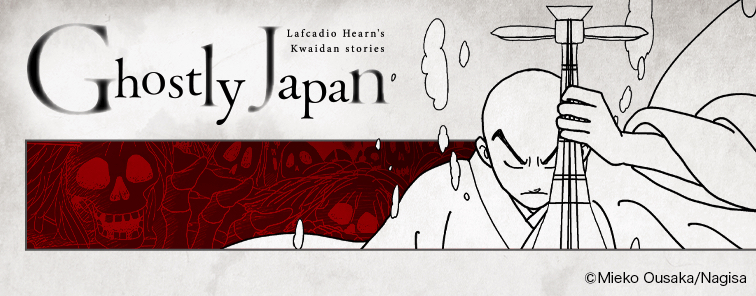 Ghostly Japan -Lafcadio Hearn's Kwaidan stories-
